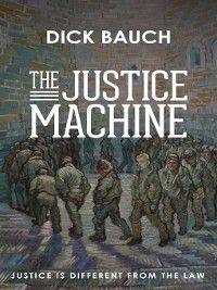 The Justice Machine, Dick Bauch
