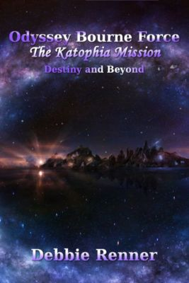 The Katophia Mission - Destiny and Beyond (book 3), Debbie Renner