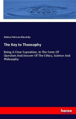 The Key to Theosophy, Helena P. Blavatsky