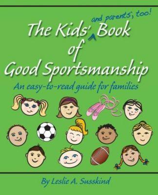 The Kids' (and parents', too!) Book of Good Sportsmanship, Leslie A. Susskind