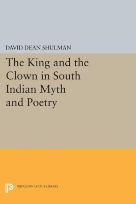 The King and the Clown in South Indian Myth and Poetry, David Dean Shulman