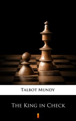 The King in Check, Talbot Mundy