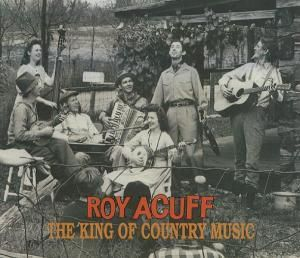 The King Of Country Music   2-, Roy Acuff