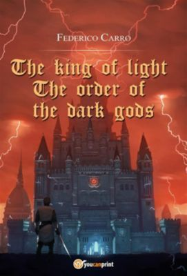 The king of light: the order of the dark gods, Federico Carro