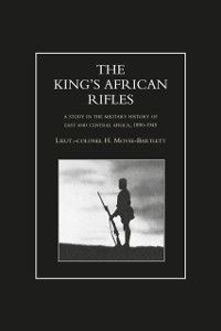 The King's African Rifles: King's African Rifles - Volume 2, Lieutenant-Colonel H. Moyse-Bartlett