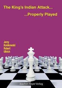 The King's Indian Attack - Properly Played, Jerzy Konikowski, Robert Ullrich
