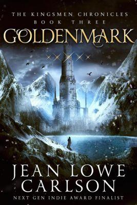 The Kingsmen Chronicles: Goldenmark (The Kingsmen Chronicles, #3), Jean Lowe Carlson