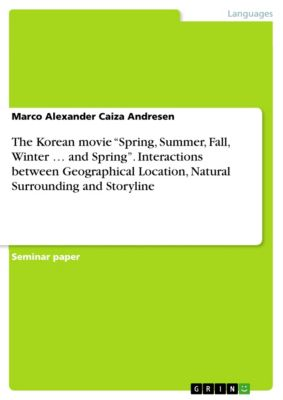 "The Korean movie ""Spring, Summer, Fall, Winter … and Spring"". Interactions between Geographical Location, Natural Surrounding and Storyline, Marco Alexander Caiza Andresen"