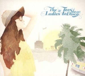 The Ladies Of Too Slow To Disco, Diverse Interpreten