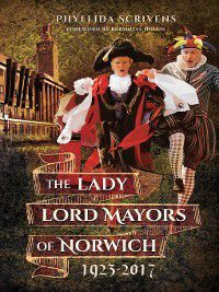 The Lady Lord Mayors of Norwich 1923–2017, Phyllida Scrivens