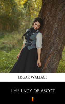 The Lady of Ascot, Edgar Wallace