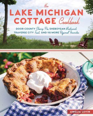 The Lake Michigan Cottage Cookbook, Amelia Levin