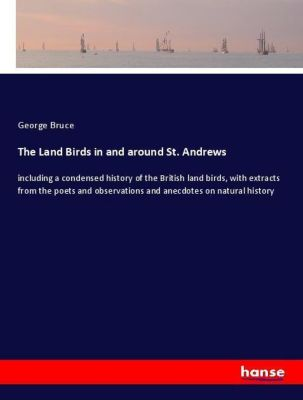 The Land Birds in and around St. Andrews, George Bruce