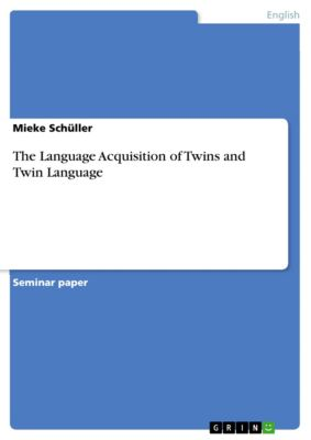 The Language Acquisition of Twins and Twin Language, Mieke Schüller