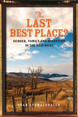 The Last Best Place?, Leah Schmalzbauer