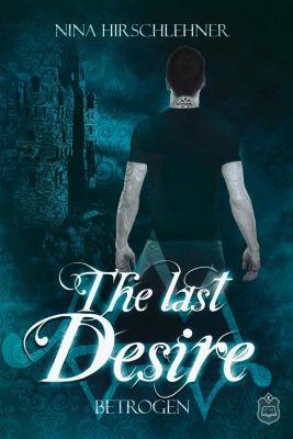 The Last Desire - Betrogen - Nina Hirschlehner  