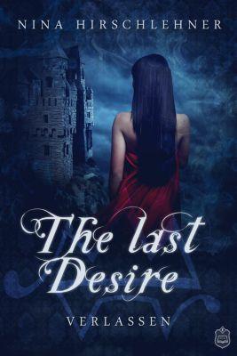 The Last Desire - Verlassen - Nina Hirschlehner |