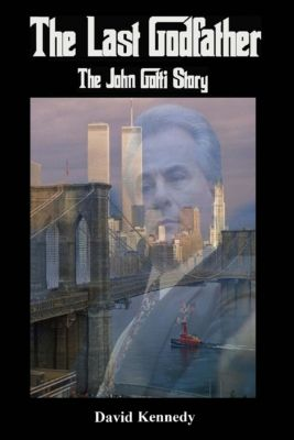 The Last Godfather The John Gotti Story, David Kennedy