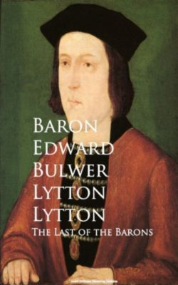 The Last of the Barons, Baron Edward Bulwer Lytton Lytton