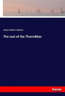 The Last of the Thorndikes, James Roberts Gilmore