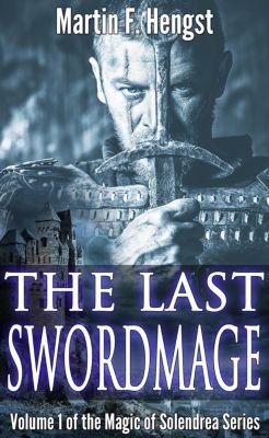 The Last Swordmage: The Last Swordmage, Martin F. Hengst, Martin Hengst