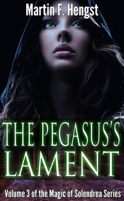 The Last Swordmage: The Pegasus's Lament (The Last Swordmage, #3), Martin F. Hengst, Martin Hengst
