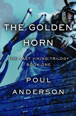 The Last Viking Trilogy: The Golden Horn, Poul Anderson