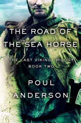 The Last Viking Trilogy: The Road of the Sea Horse, Poul Anderson