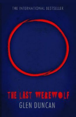 The Last Werewolf (The Last Werewolf 1) (The Last Werewolf Trilogy), Duncan, Gle