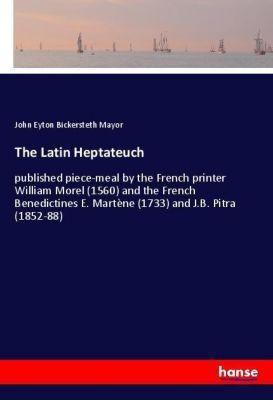 The Latin Heptateuch, John Eyton Bickersteth Mayor