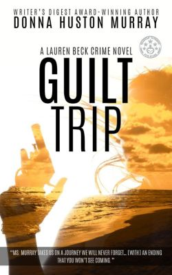 The Lauren Beck Crime Novels: Guilt Trip, The Mystery, Donna Huston Murray