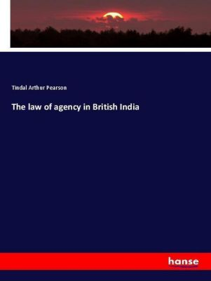 The law of agency in British India, Tindal Arthur Pearson