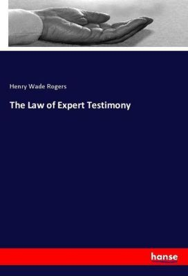 The Law of Expert Testimony, Henry Wade Rogers