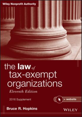 The Law of Tax-Exempt Organizations, 2016 Supplement, Bruce R. Hopkins