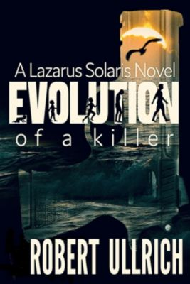The Lazarus Chronicles: Evolution of a Killer, Robert M Ullrich