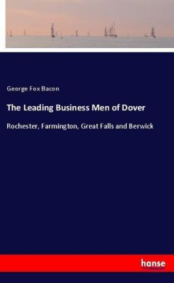 The Leading Business Men of Dover, George Fox Bacon