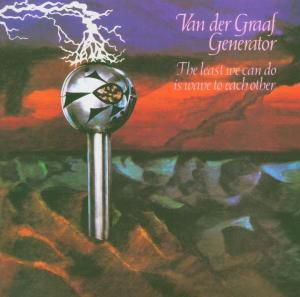 The Least We Can Do Is Wave To Each Other, Van Der Graaf Generator
