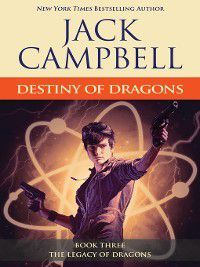 The Legacy of Dragons: Destiny of Dragons, Jack Campbell