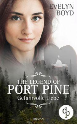 The Legend of Port Pine – Gefährliche Liebe (Mystery Romance, Liebe, Spannung), Evelyn Boyd