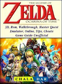 The Legend of Zelda Ocarina of Time, 3D, Rom, Walkthrough, Master Quest, Emulator, Online, Tips, Cheats, Game Guide Unofficial, Chala Dar