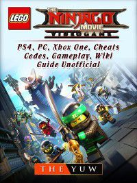 The Lego Ninjago Movie Video Game, PS4, PC, Xbox One, Cheats, Codes, Gameplay, Wiki, Guide Unofficial, The Yuw