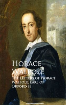 The Letters of Horace Walpole, Earl of Orford II, Horace Walpole
