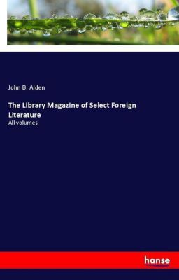 The Library Magazine of Select Foreign Literature, John B. Alden