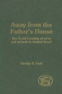 The Library of Hebrew Bible/Old Testament Studies: Away from the Father's House, Carolyn S. Leeb