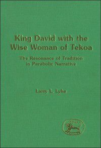 The Library of Hebrew Bible/Old Testament Studies: King David with the Wise Woman of Tekoa, Larry Lyke