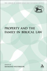 The Library of Hebrew Bible/Old Testament Studies: Property and the Family in Biblical Law, Raymond Westbrook