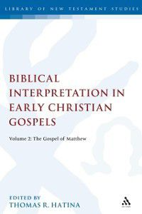 The Library of New Testament Studies: Biblical Interpretation in Early Christian Gospels, Thomas R. Hatina