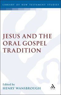 The Library of New Testament Studies: Jesus and the Oral Gospel Tradition