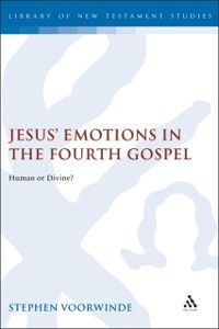 The Library of New Testament Studies: Jesus' Emotions in the Fourth Gospel, Stephen Voorwinde