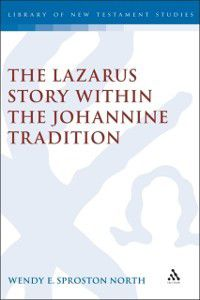 The Library of New Testament Studies: Lazarus Story within the Johannine Tradition, Wendy E. S. North